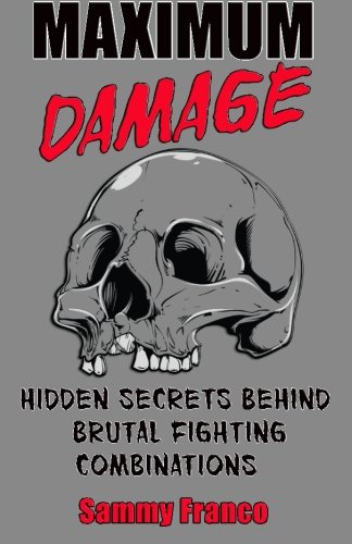 Maximum Damage: Hidden Secrets Behind Brutal Fighting Combinations por Sammy Franco