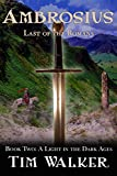 Ambrosius: Last of the Romans (A Light in the Dark Ages Book 2) by Tim Walker