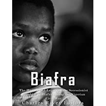 Biafra: The History and Legacy of the Secessionist Republic of Biafra during the Nigerian Civil War (English Edition)