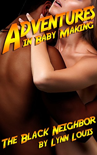 Adventures in Baby Making 3: The Black Neighbor: (White Woman Black Man, Cheating, Affair) (English Edition) -