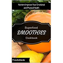 Superfood Smoothies Cookbook: Delicious & Nutrient Improve Your Emotional and Physical Health (English Edition)