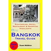 Bangkok, Thailand Travel Guide - Sightseeing, Hotel, Restaurant & Shopping Highlights (Illustrated)