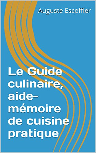 Le Guide culinaire, aide-mémoire...