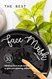 The Best Face Mask Recipes: Over 30 Fabulous Face Mask Recipes to Give You Glowing, Radiant Skin (English Edition)