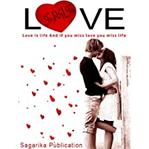 Love SMS : Love is Life. and if you miss Love, you miss Life. (English Edition)