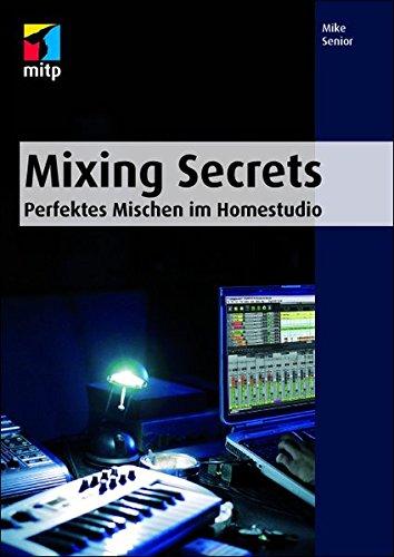 Mixing Secrets: Perfektes Mischen im Homestudio (mitp Anwendungen)