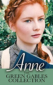 Anne: The Green Gables Complete Collection (All 10 Anne Books, including Anne of Green Gables, Anne of Avonlea, and 8 More Books) by [Montgomery, Lucy Maud, Mapleleaf Books]