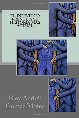 Descargar Libro El individuo frente a su Historia más actual de Eloy Andrés Gómez Motos
