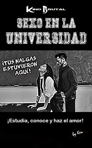 Sexo en la Universidad: ¡Estudia, conoce y haz el amor! por Ken Kino Brutal