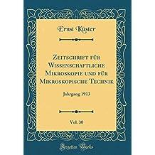 Zeitschrift für Wissenschaftliche Mikroskopie und für Mikroskopische Technik, Vol. 30: Jahrgang 1913 (Classic Reprint)