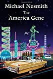 The America Gene: Written by Michael Nesmith, 2009 Edition, (1st Edition) Publisher: Pacific Arts Video [Paperback]