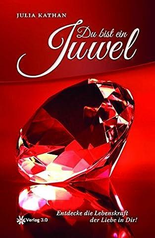 Du bist ein Juwel: Entdecke die Lebenskraft der Liebe in Dir