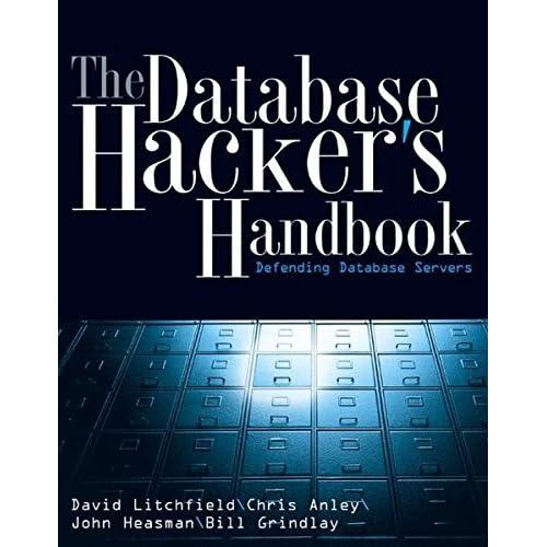 The Database Hacker's Handbook: Defending Database Servers by David Litchfield (2005-07-14)