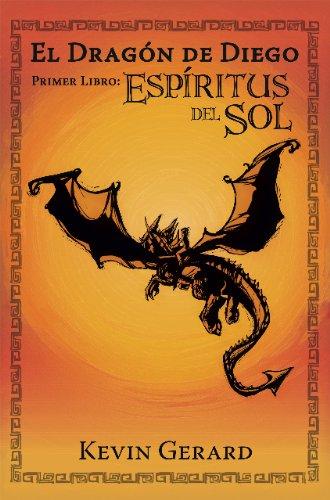 El Dragón de Diego, Primer Libro: Espíritus del Sol por Kevin Gerard
