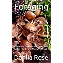Foraging: Beginners Guide to Foraging Wild Edible Plants and Medicinal Herbs (English Edition)