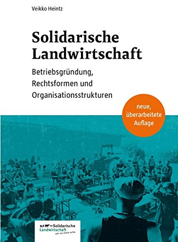 Solidarische Landwirtschaft: Betriebsgründung, Rechtsformen und Organisationsstrukturen