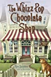 The Whizz Pop Chocolate Shop: Written by Kate Saunders, 2013 Edition, Publisher: Delacorte Press Books for Young Rea [Hardcover]