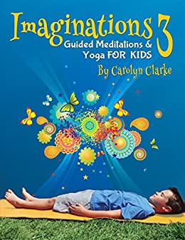 Imaginations 3: Guided Meditations and Yoga for Kids ...