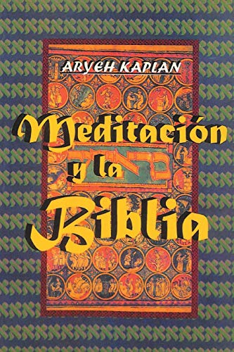 Meditacion y la Biblia/ Meditation and the Bible por Aryeh Kaplan