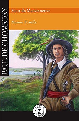 Paul de Chomedey: Sieur de Maisonneuve par Manon Plouffe