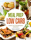 Meal Prep Low Carb - Leckere Low Carb Mahlzeiten vorbereiten: Die besten Low Carb Rezepte zum Vorkochen und Mitnehmen für Beruf, Alltag, Sport und Diät (Low Carb schnell, für Faule, Low Carb Lunch)