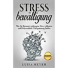 Stressbewältigung: Wie Sie Burnout vorbeugen, Stress abbauen und Gelassenheit / Entspannung finden