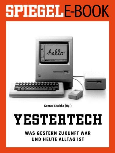 Download Yestertech - Was gestern Zukunft war und heute Alltag ist: Ein SPIEGEL E-Book