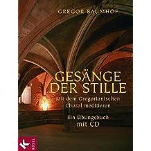 Gesänge der Stille: Mit dem Gregorianischen Choral meditieren. Ein Übungsbuch mit CD