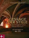 Gesänge der Stille: Mit dem Gregorianischen Choral meditieren. Ein Übungsbuch mit CD - Gregor Baumhof