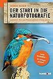 Der Start in die Naturfotografie: Landschaft, Tiere und Pflanzen gekonnt in Szene setzen. leicht verständlich - für Anfänger geeignet. (humboldt - Freizeit & Hobby)