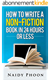 How to Write a Non Fiction Book: In 24 Hours or Less (English Edition)