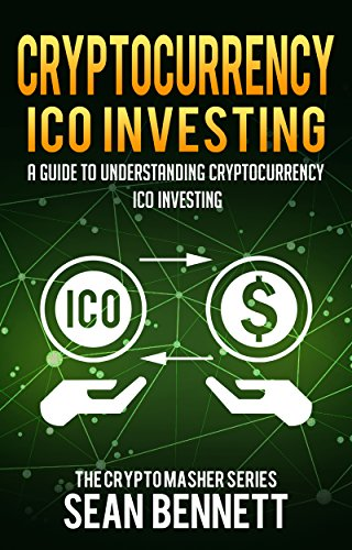 ide to Understanding Cryptocurrency ICO Investing, How to Spot Profitable ICOs & Make Gains on Your Capital with Blockchain: A Guide ... Series Book 6) (English Edition) ()