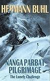 Nanga Parbat Pilgrimage: The lonely challenge - Hermann Buhl