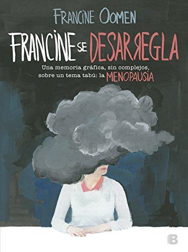 Francine se desarregla: Una memoria gráfica, sin complejos, sobre un tema tabú: la menopausia. (NO FICCIÓN)