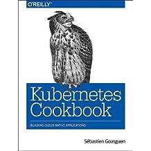 Kubernetes Cookbook: Building Cloud Native Applications