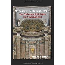 Als das Christentum überlebte: Zur Christenpolitik Roms im 3.Jahrhundert