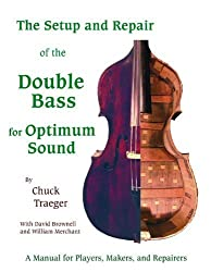 Setup And Repair of the Double Bass for Optimum Sound: A Manual for Players, Makers, And Repairers by Chuck Traeger (2004-12-30)