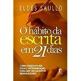 O Hábito da Escrita em 21 Dias: Como desenvolver foco e determinação para ser um escritor bem sucedido (Portuguese Edition)