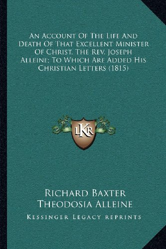 An Account of the Life and Death of That Excellent Minister of Christ, the REV. Joseph Alleine; To Which Are Added His Christian Letters (1815)