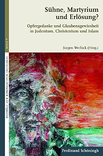 Sühne, Martyrium und Erlösung?. Opfergedanke und Glaubensgewissheit in Judentum, Christentum und Islam (Beiträge zur Komparativen Theologie)