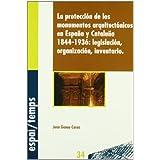 La protección de los monumentos arquitectónicos en España y Cataluña 1844-1936: legislación, organización, inventario. (Espai/Temps)