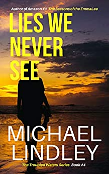 LIES WE NEVER SEE (The Troubled Waters Series Book 4) (English Edition) di [Lindley, Michael]