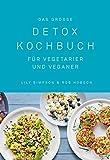 Das große Detox Kochbuch: Für Vegetarier und Veganer