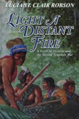Light a Distant Fire: A Novel of Osceola and the Second Seminole War by Lucia St. Clair Robson (2014-02-06) Paperback