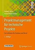 Projektmanagement für technische Projekte: Ein Leitfaden für Studium und Beruf