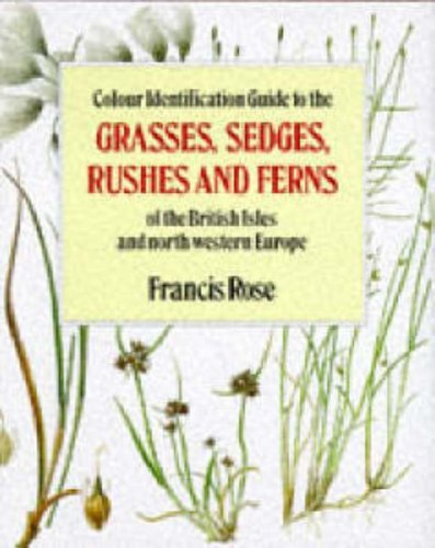 Colour Identification Guide to the Grasses, Sedges, Rushes and Ferns of the British Isles and North Western Europe by Francis Rose (13-Nov-1989) Hardcover
