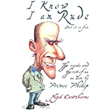 Prince Philip: I Know I am Rude, But I Like It: The Royals and the Rest of Us as Seen By Prince Philip