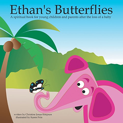 Ethan's Butterflies: A Spiritual Book for Young Children and Parents After the Loss of a Baby: A Spiritual Book for Parents and Young Children After a Baby's Passing