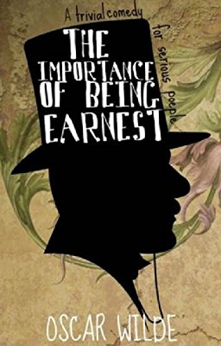 The Importance of Being Earnest: A Trivial Comedy for Serious People ( illustrated ) (Spanish Edition)