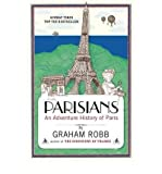 [ [ [ Parisians: An Adventure History of Paris[ PARISIANS: AN ADVENTURE HISTORY OF PARIS ] By Robb, Graham ( Author )Apr-11-2011 Paperback